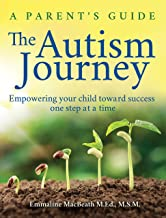 The Autism Journey: A Parent's Guide: Empowering Your Child Toward Success One Step At A Time
