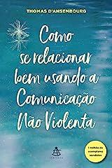 Como se relacionar bem usando a Comunicação Não Violenta (Portuguese Edition) Kindle Edition