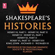 Shakespeare: The Histories: Henry IV Part I, Henry IV Part II, Henry V, Henry VI Part I, Henry VI Part II, Henry VI Part I...
