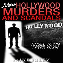 More Hollywood Murders and Scandals: Tinsel Town After Dark, More Famous Celebrity Murders, Scandals, and Crimes: Murders, Scandals, and Mayhem, Book 2