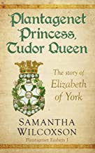 Plantagenet Princess, Tudor Queen: The Story of Elizabeth of York (Plantagenet Embers Book 1) (English Edition)