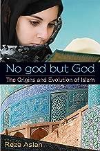 No god but God: The Origins and Evolution of Islam