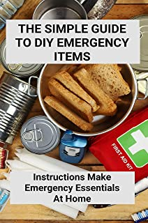 The Simple Guide To DIY Emergency Items: Instructions Make Emergency Essentials At Home: Homemade Car Emergency Kit (Engli...