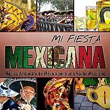 Mi Fiesta Mexicana. Música Ambiente de México para una Noche Mexicana