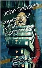 Cookbook of Additional Mathematics: Algebra, Trigonometry, Descriptive Statistics, Calculus, Vectors, Elementary Coordinate Geometry