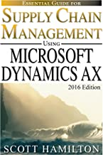 Essential Guide for Supply Chain Management using Microsoft Dynamics AX: 2016 Edition (Essential Guides for Microsoft Dynamics AX Book 1)