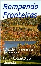 Rompendo Fronteiras: A Academia pensa a Diplomacia (Pensamento Político Livro 13)
