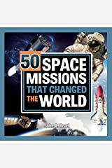 50 Space Missions that Changed the World Kindle Edition