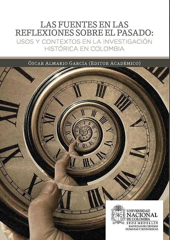 報酬の病気の印象派Las fuentes en las reflexiones sobre el pasado: Usos y contextos en la investigación histórica en Colombia (Spanish Edition)