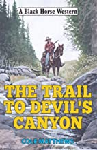 Trail to Devil's Canyon (Black Horse Western)