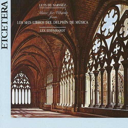 Luys de Narvaez, Music for Vihuela from Los seis libros del delphin de musica