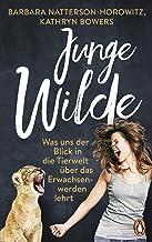 Junge Wilde: Was uns der Blick in die Tierwelt über das Erwachsenwerden lehrt (German Edition)