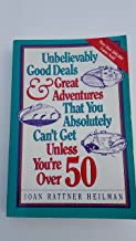 Unbelievably Good Deals & Great Adventures That You Absolutely Cant Get Unless Youre over 50 - 4th Ed