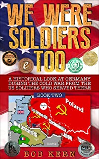 We Were Soldiers Too: A Historical Look at Germany During the Cold War From the US Soldiers Who Served There