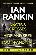 Rebus: The Early Years: Knots And Crosses, Hide And Seek and Tooth And Nail