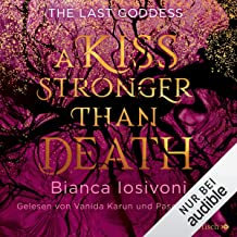 A kiss stronger than death (German edition): The Last Goddess 2