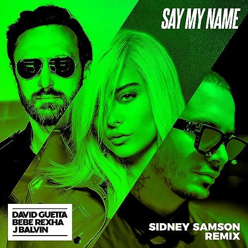 Say My Name Feat Bebe Rexha J Balvin Sidney Samson Remix By David Guetta On Amazon Music