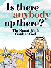 Is there anybody up there?: The smart kid's guide to God