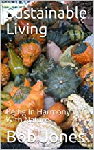 Sustainable Living: Being In Harmony With Nature