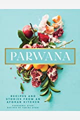 Parwana: Recipes and stories from an Afghan kitchen Kindle Edition