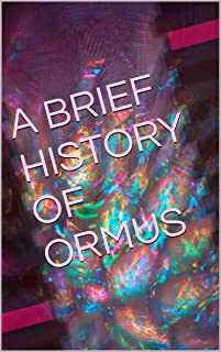 A BRIEF HISTORY OF ORMUS