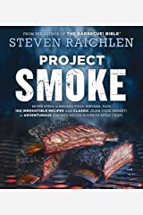 Project Smoke: Seven Steps to Smoked Food Nirvana, Plus 100 Irresistible Recipes from Classic (Slam-Dunk Brisket) to Adventurous (Smoked Bacon-Bourbon ... (Steven Raichlen Barbecue Bible Cookbooks) Kindle Edition