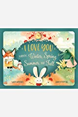 I Love You Through Winter, Spring, Summer, and Fall: A sweet & tender tale of love between you & your little one! Kindle Edition