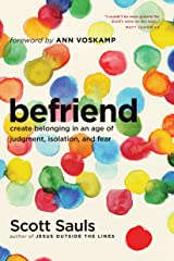 Befriend: Create Belonging in an Age of Judgment, Isolation, and Fear Kindle Edition