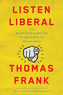 Listen, Liberal: Or, What Ever Happened to the Party of the People? (English Edition)