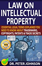 LAW ON INTELLECTUAL PROPERTY: Essential Legal Terms Explained You Need To Know About Trademarks, Copyrights, Patents, and Trade Secrets!