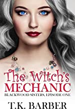 The Witch's Mechanic: Small Town Paranormal Feel Good Romance (Blackwood Sisters Book 1)