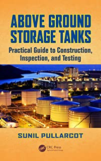 Above Ground Storage Tanks: Practical Guide to Construction, Inspection, and Testing