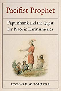 Pacifist Prophet: Papunhank and the Quest for Peace in Early America