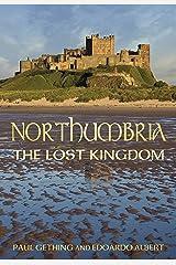 Northumbria: The Lost Kingdom Kindle Edition