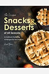 The Unique Snacks & Desserts of All Seasons: A Cookbook Featuring 50 Recipes for You to Enjoy Kindle Edition