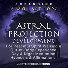 Astral Projection Development for Peaceful Spirit Walking & Out of Body Experience, Day & Night Meditation, Hypnosis & Affirmations: Expanding Evolution