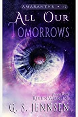 All Our Tomorrows: Riven Worlds Book Four (Amaranthe 17) Kindle Edition