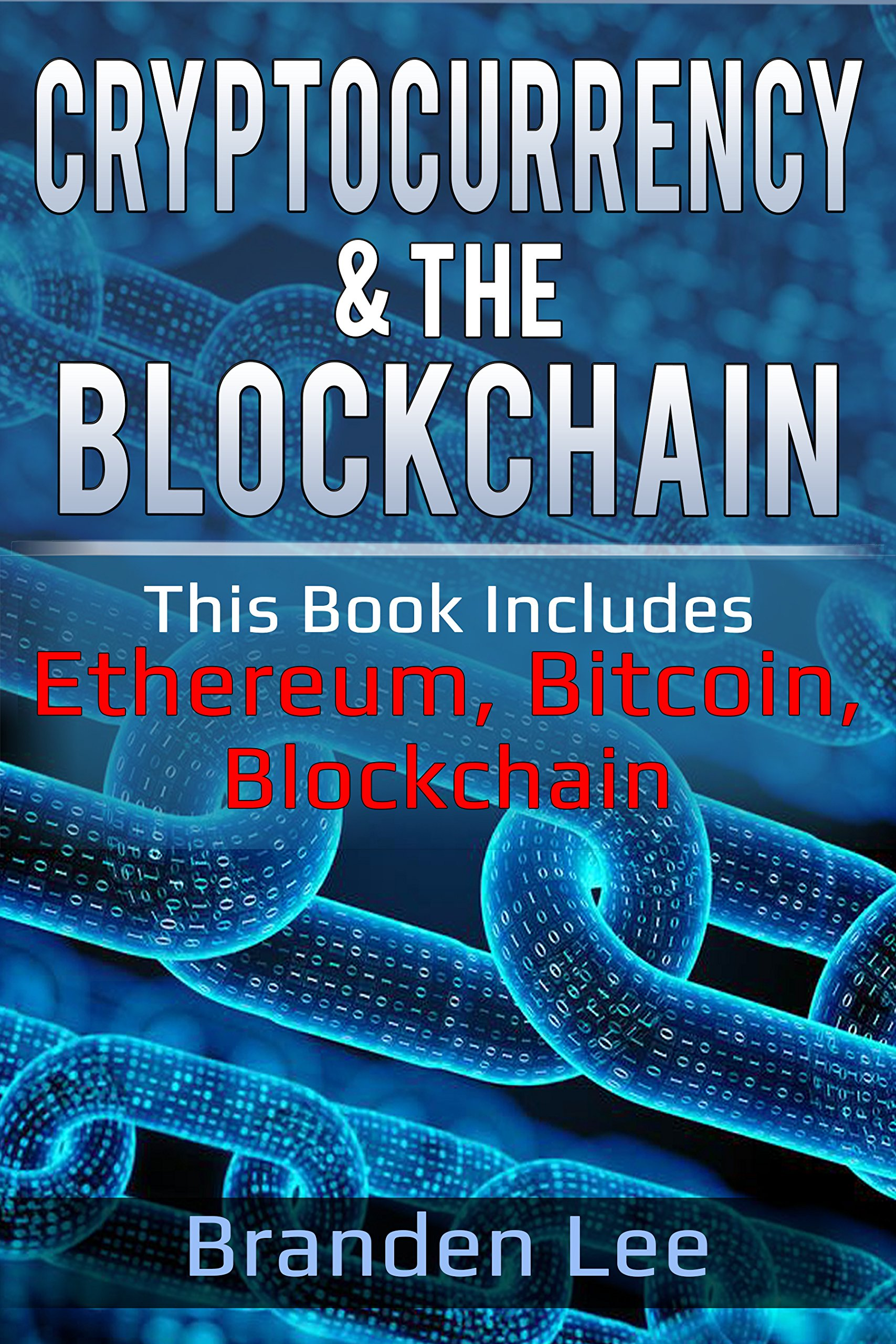Cryptocurrency & The Blockchain: This Book Includes- Ethereum, Bitcoin: Guide to Trading, Blockchain