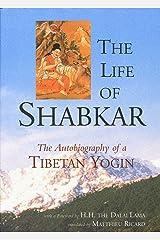 The Life of Shabkar: Autobiography of a Tibetan Yogin Kindle Edition