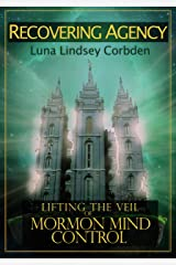 Recovering Agency: Lifting the Veil of Mormon Mind Control Kindle Edition