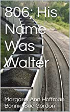 806; His Name Was Walter