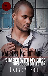 Watching my Hot Wife - Shared With my Boss Three Book Collection