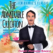 J.M Barrie's Classic the Admirable Crichton (Annotated) with a Study of Themes