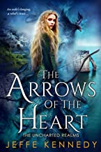 The Arrows of the Heart (The Uncharted Realms Book 4)