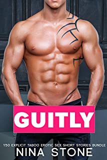 Guilty - 150 Explicit Taboo Erotic Sex Short Stories Bundle