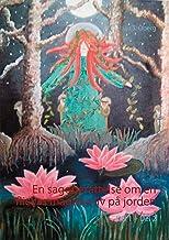 En sagoberättelse om en flickas magiska liv på jorden: Del 1 + Del 2 (Swedish Edition)