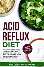 ACID REFLUX DIET: The Complete Solution to Understand, Heal and Prevent GERD & LPR with a 30-Day Meal Plan and a Cookbook ...