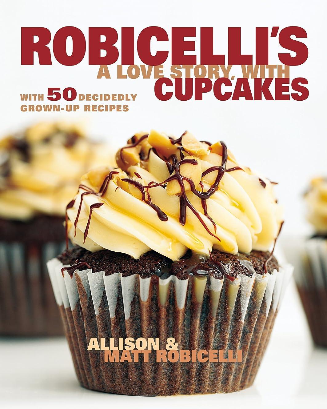 含める弁護人リテラシーRobicelli's: A Love Story, with Cupcakes: With 50 Decidedly Grown-Up Recipes (English Edition)