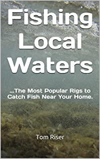 Fishing Local Waters: ...The Most Popular Rigs to Catch Fish Near Your Home.