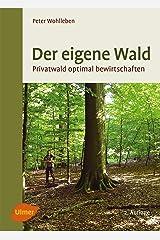 Der eigene Wald: Privatwald optimal bewirtschaften Kindle Ausgabe